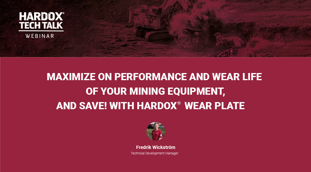 Webinar: Maximize on both the Performance and Wear life of your mining equipment , AND SAVE ! with Hardox® wearplate